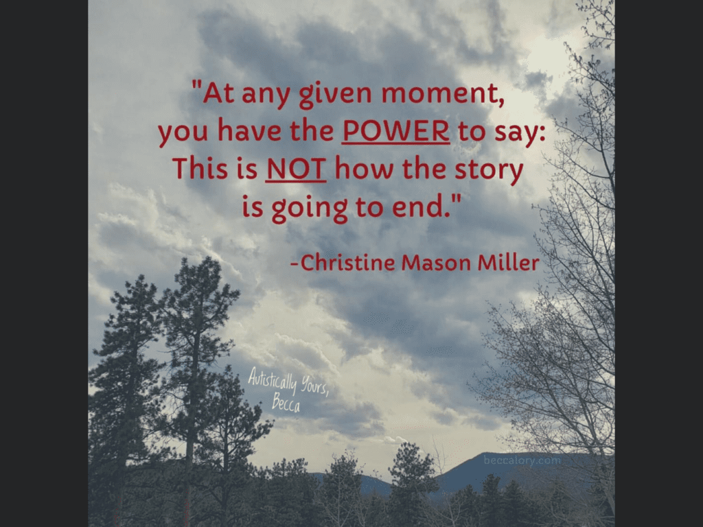 "Red letters on a cloudy sky that read ""At any given moment you have the POWER to say  'this is NOT how the story is going to end.'""  Shared by Becca Lory Hector"